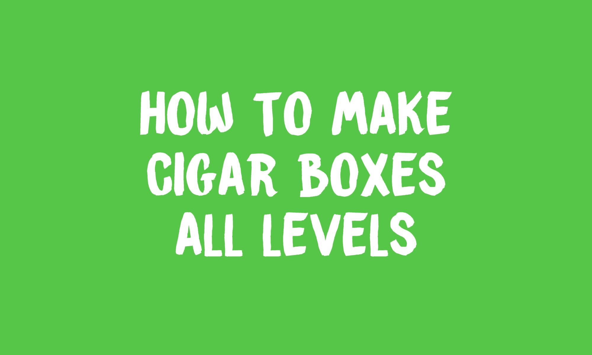 How To Make Cigar Boxes banner