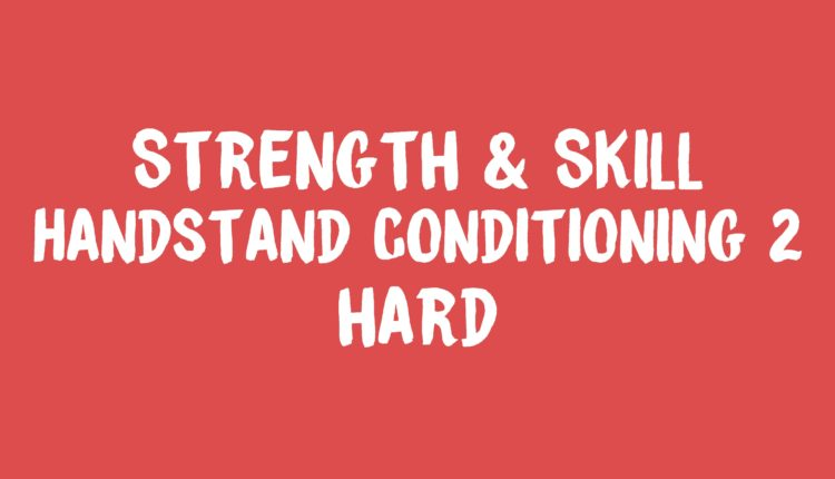 Strength & Skill Handstand Conditioning 2