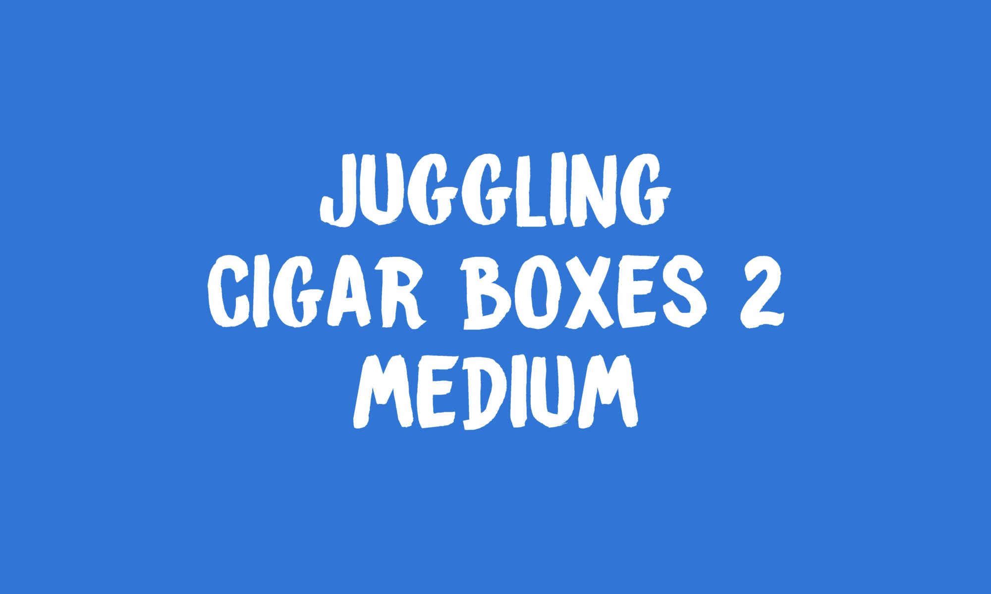 Juggling Cigar Boxes 2 Banner
