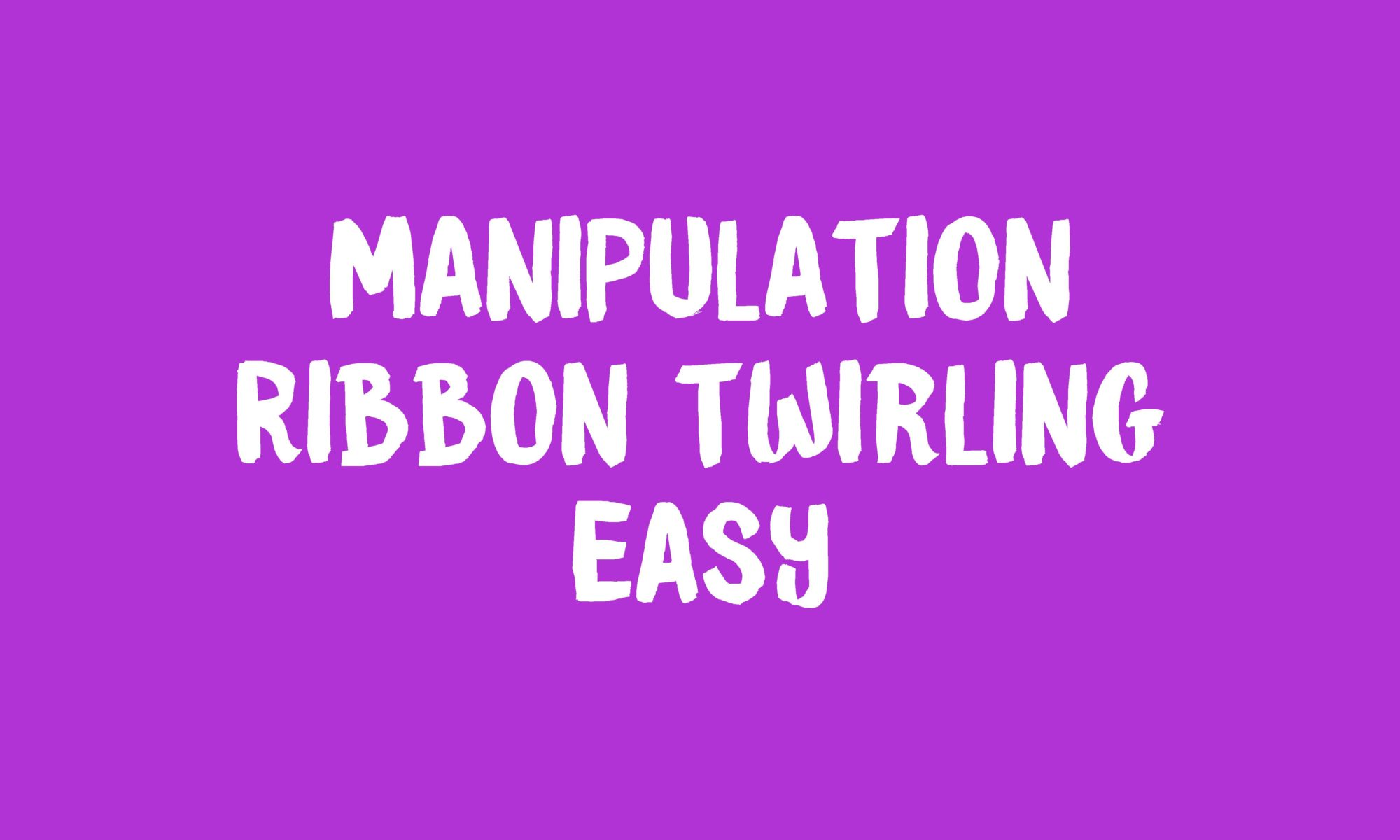 Manipulation Ribbon Twirling Banner